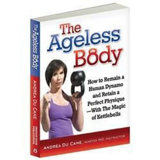 Bild von The Ageless Body - How to Remain a Human Dynamo and Retain a Perfect Physique with the Magic of Kettlebells